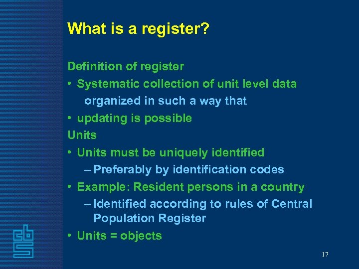 What is a register? Definition of register • Systematic collection of unit level data
