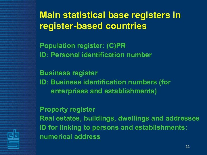 Main statistical base registers in register-based countries Population register: (C)PR ID: Personal identification number