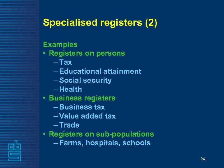 Specialised registers (2) Examples • Registers on persons – Tax – Educational attainment –
