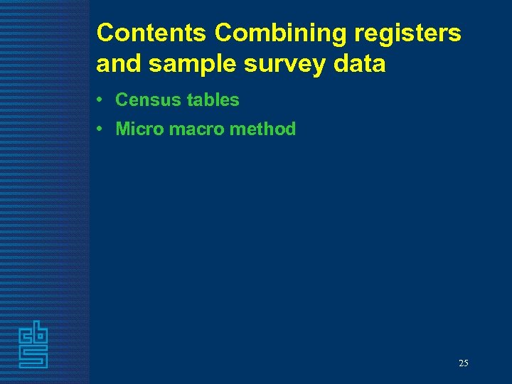 Contents Combining registers and sample survey data • Census tables • Micro macro method