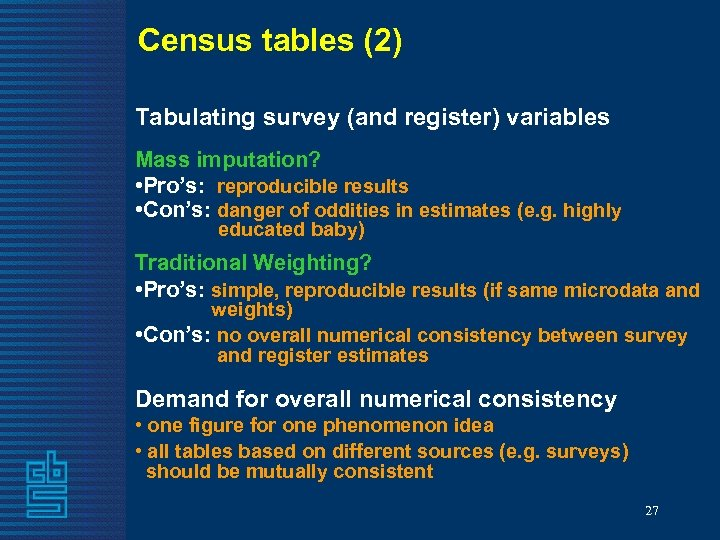 Census tables (2) Tabulating survey (and register) variables Mass imputation? • Pro's: reproducible results