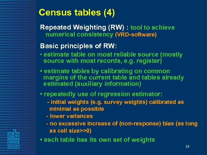 Census tables (4) Repeated Weighting (RW) : tool to achieve numerical consistency (VRD-software) Basic