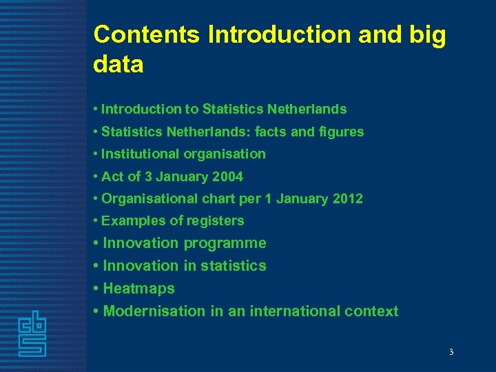 Contents Introduction and big data • Introduction to Statistics Netherlands • Statistics Netherlands: facts