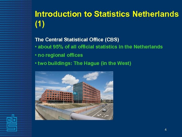 Introduction to Statistics Netherlands (1) The Central Statistical Office (CBS) • about 95% of