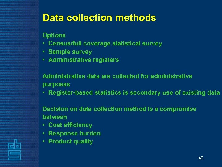 Data collection methods Options • Census/full coverage statistical survey • Sample survey • Administrative