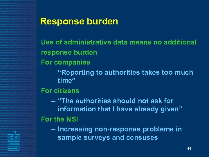 Response burden Use of administrative data means no additional response burden For companies –