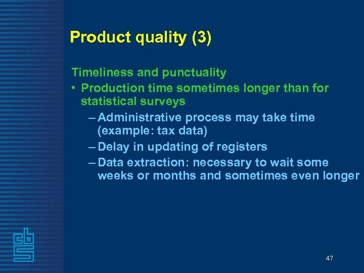 Product quality (3) Timeliness and punctuality • Production time sometimes longer than for statistical