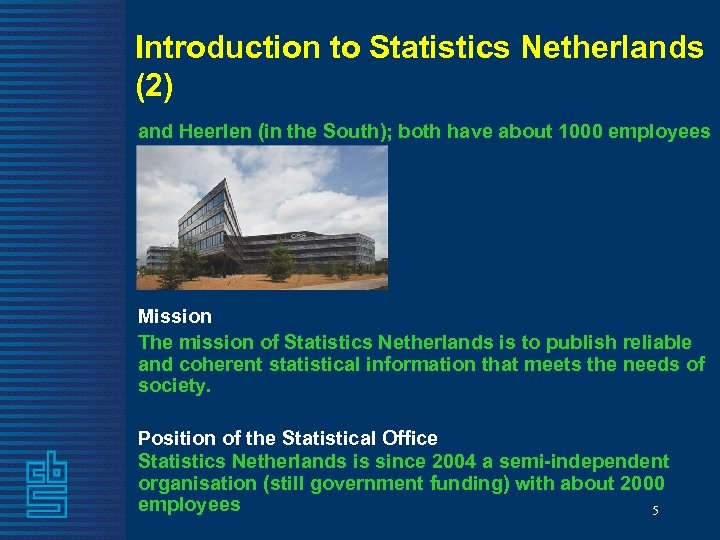 Introduction to Statistics Netherlands (2) and Heerlen (in the South); both have about 1000
