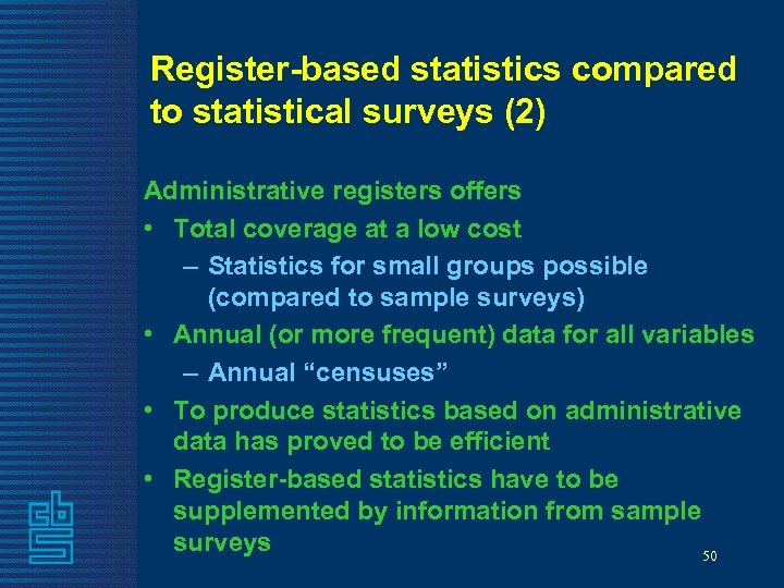 Register-based statistics compared to statistical surveys (2) Administrative registers offers • Total coverage at