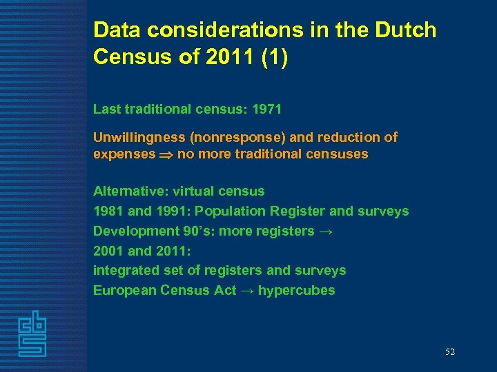 Data considerations in the Dutch Census of 2011 (1) Last traditional census: 1971 Unwillingness