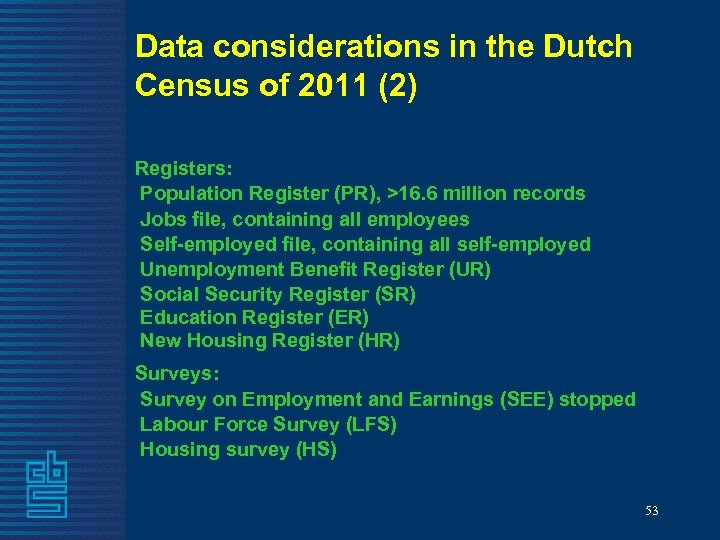 Data considerations in the Dutch Census of 2011 (2) Registers: Population Register (PR), >16.
