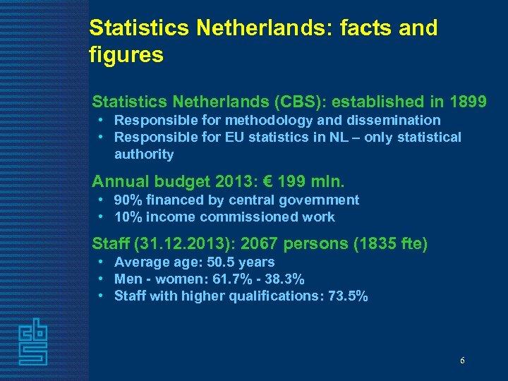 Statistics Netherlands: facts and figures Statistics Netherlands (CBS): established in 1899 • Responsible for