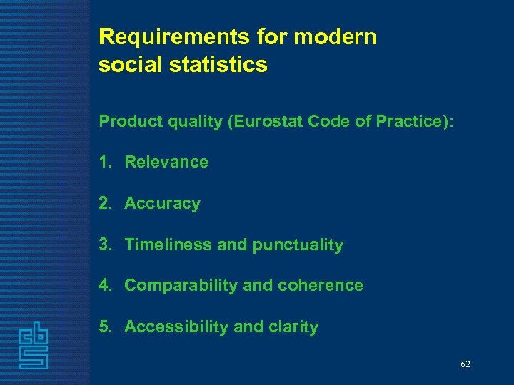 Requirements for modern social statistics Product quality (Eurostat Code of Practice): 1. Relevance 2.