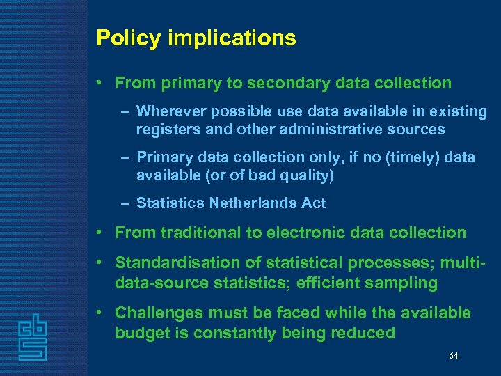 Policy implications • From primary to secondary data collection – Wherever possible use data