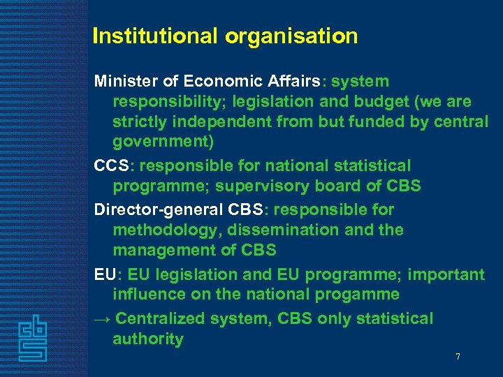 Institutional organisation Minister of Economic Affairs: system responsibility; legislation and budget (we are strictly