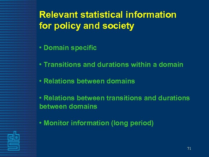 Relevant statistical information for policy and society • Domain specific • Transitions and durations
