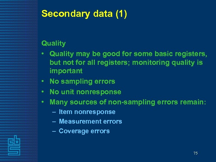Secondary data (1) Quality • Quality may be good for some basic registers, but