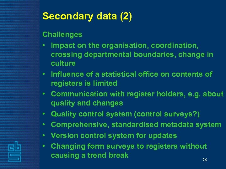 Secondary data (2) Challenges • Impact on the organisation, coordination, crossing departmental boundaries, change