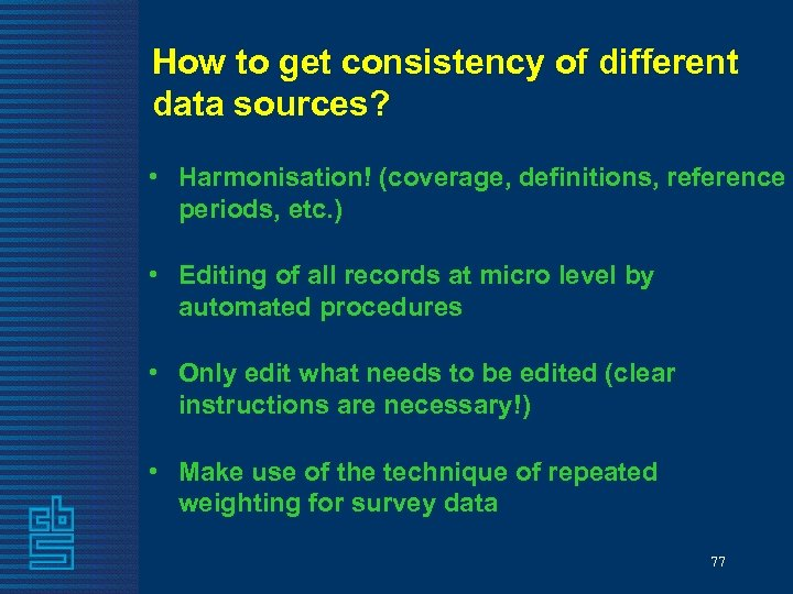 How to get consistency of different data sources? • Harmonisation! (coverage, definitions, reference periods,