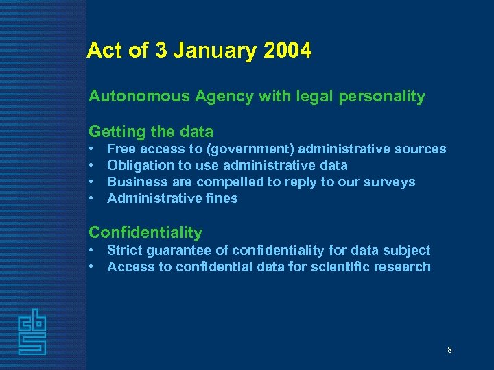 Act of 3 January 2004 Autonomous Agency with legal personality Getting the data •