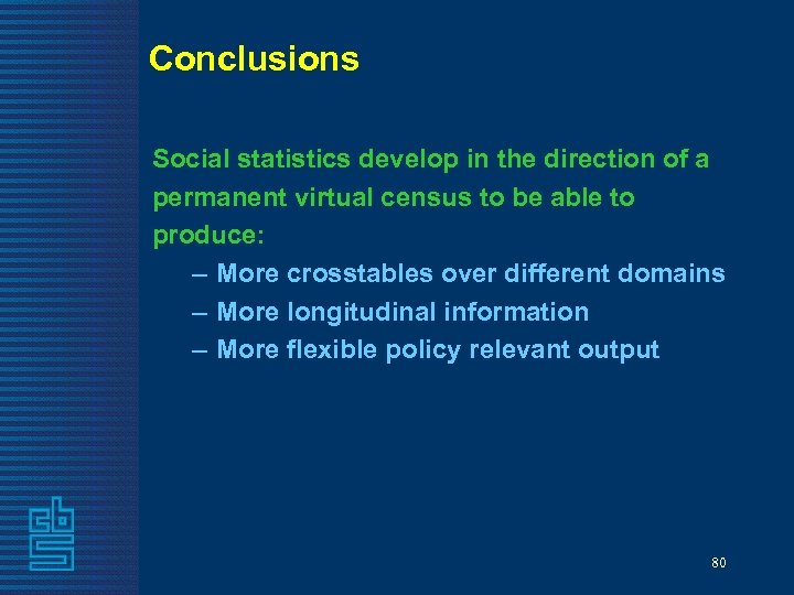 Conclusions Social statistics develop in the direction of a permanent virtual census to be