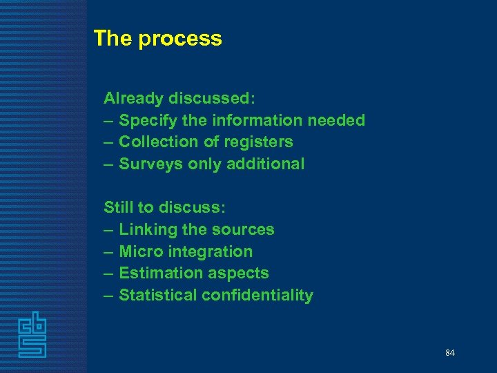 The process Already discussed: – Specify the information needed – Collection of registers –