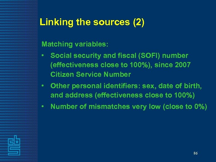Linking the sources (2) Matching variables: • Social security and fiscal (SOFI) number (effectiveness