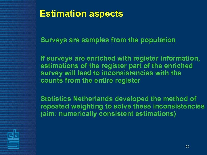 Estimation aspects Surveys are samples from the population If surveys are enriched with register