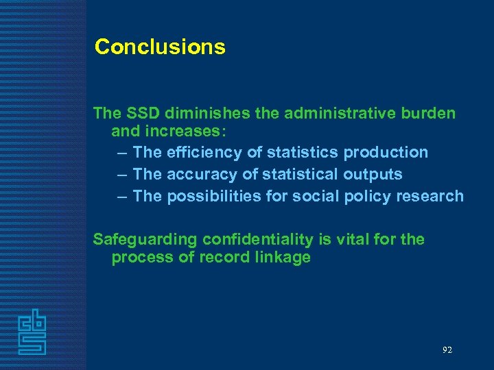 Conclusions The SSD diminishes the administrative burden and increases: – The efficiency of statistics
