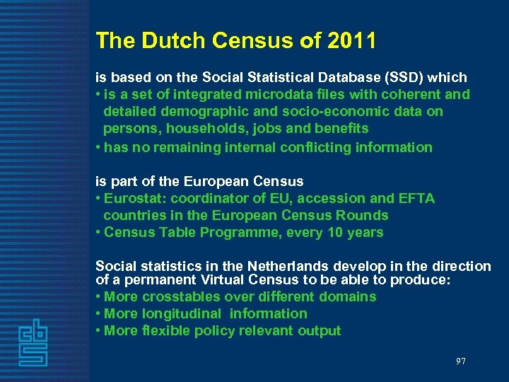 The Dutch Census of 2011 is based on the Social Statistical Database (SSD) which