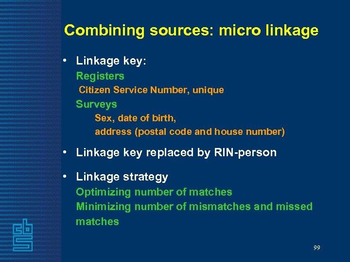 Combining sources: micro linkage • Linkage key: Registers Citizen Service Number, unique Surveys Sex,