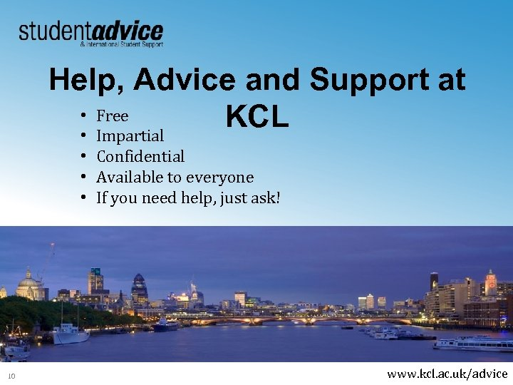 Help, Advice and Support at • Free KCL • Impartial • Confidential • Available