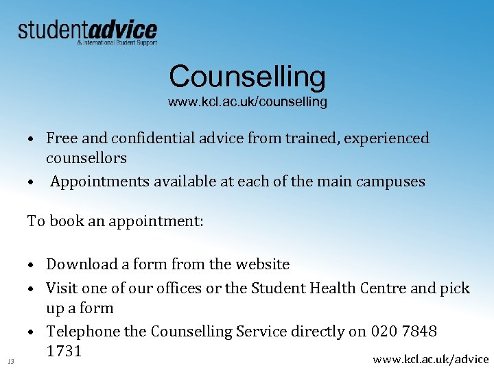 Counselling www. kcl. ac. uk/counselling • Free and confidential advice from trained, experienced counsellors