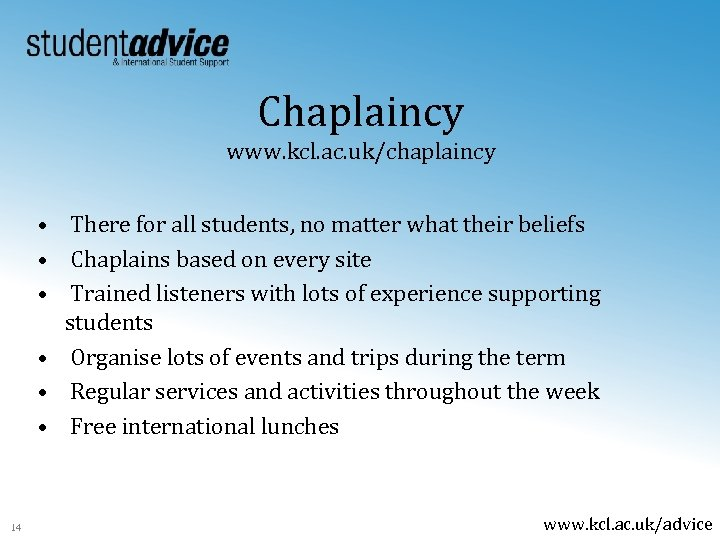 Chaplaincy www. kcl. ac. uk/chaplaincy • There for all students, no matter what their