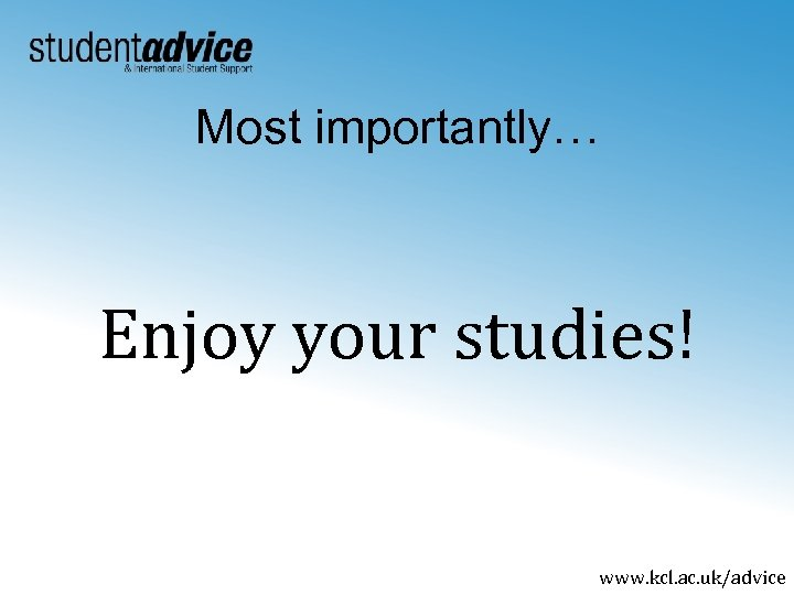 Most importantly… Enjoy your studies! www. kcl. ac. uk/advice