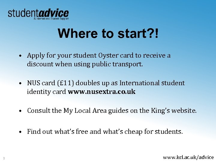 Where to start? ! • Apply for your student Oyster card to receive a