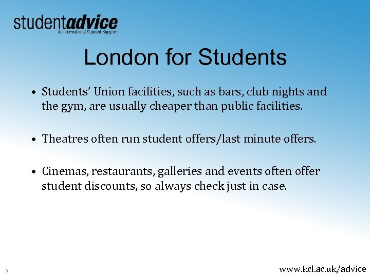 London for Students • Students' Union facilities, such as bars, club nights and the