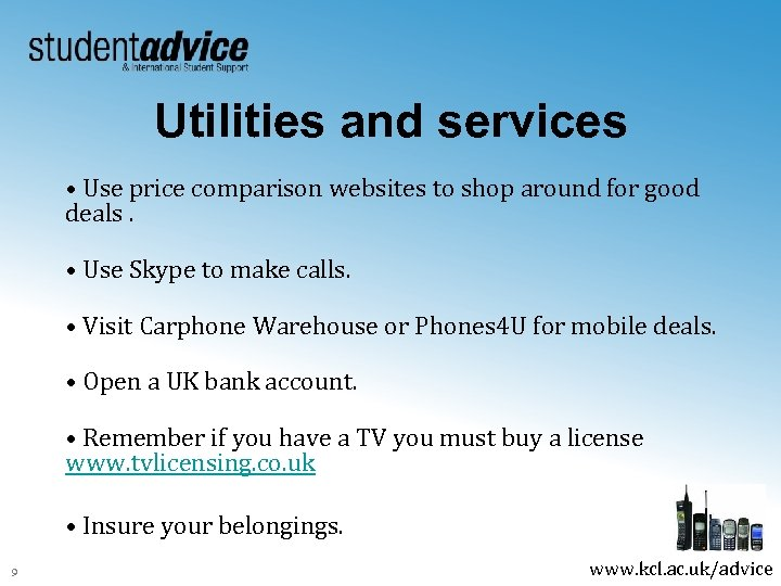 Utilities and services • Use price comparison websites to shop around for good deals.