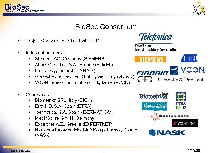 Bio. Sec Biometrics & Security IST-2002 -001766 Bio. Sec Consortium • Project Coordinator is