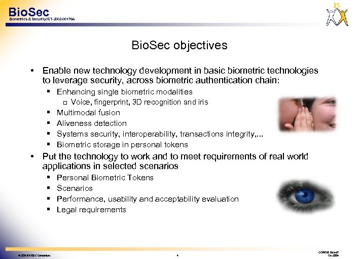 Bio. Sec Biometrics & Security IST-2002 -001766 Bio. Sec objectives • Enable new technology
