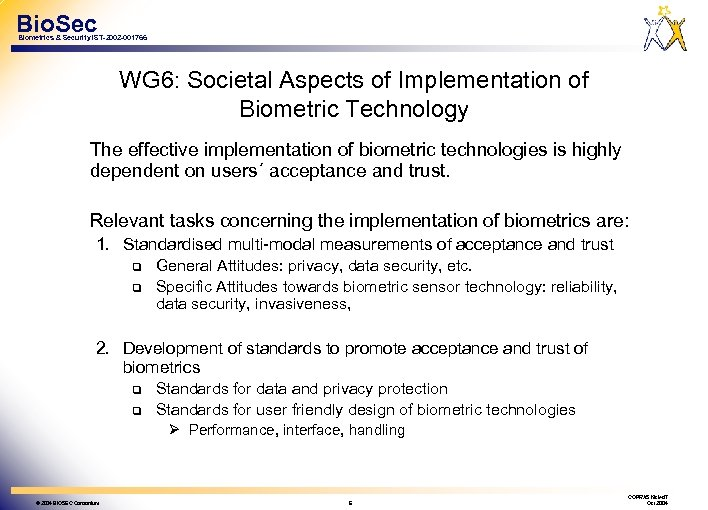Bio. Sec Biometrics & Security IST-2002 -001766 WG 6: Societal Aspects of Implementation of