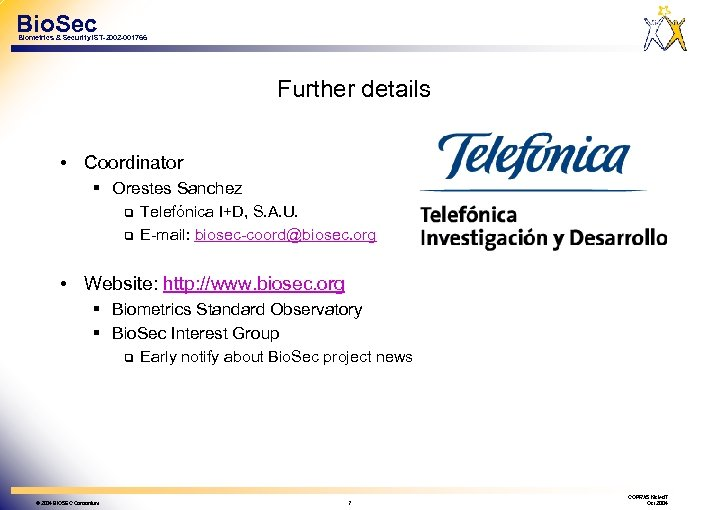 Bio. Sec Biometrics & Security IST-2002 -001766 Further details • Coordinator § Orestes Sanchez