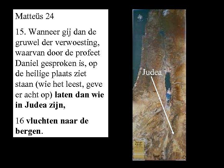 Matteüs 24 15. Wanneer gij dan de gruwel der verwoesting, waarvan door de profeet