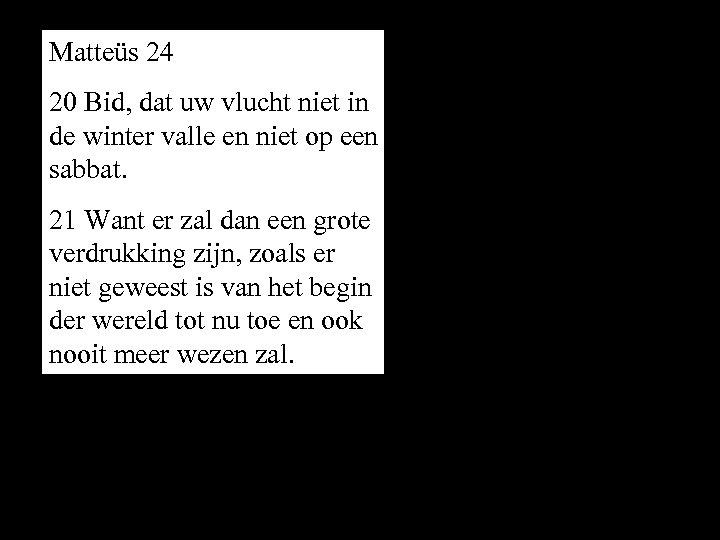 Matteüs 24 20 Bid, dat uw vlucht niet in de winter valle en niet