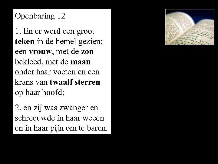Openbaring 12 1. En er werd een groot teken in de hemel gezien: een