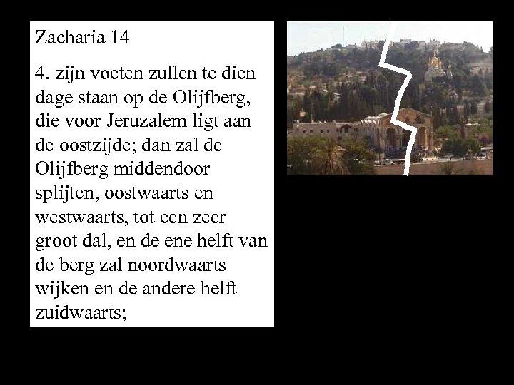 Zacharia 14 4. zijn voeten zullen te dien dage staan op de Olijfberg, die