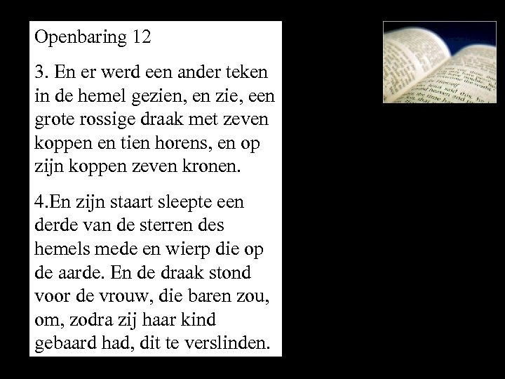 Openbaring 12 3. En er werd een ander teken in de hemel gezien, en