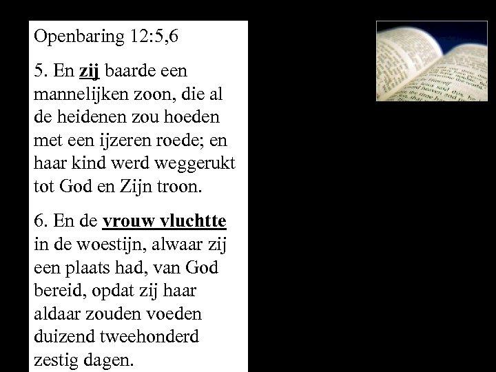 Openbaring 12: 5, 6 5. En zij baarde een mannelijken zoon, die al de