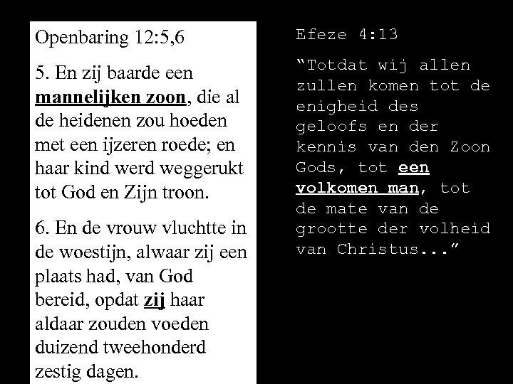 Openbaring 12: 5, 6 Efeze 4: 13 5. En zij baarde een mannelijken zoon,