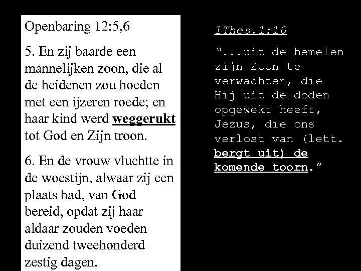 Openbaring 12: 5, 6 1 Thes. 1: 10 5. En zij baarde een mannelijken